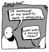 Cartoon: ignorance (small) by ericHews tagged science,facts,ignorance,appalling