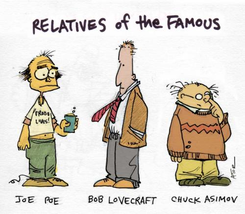 Cartoon: Relatives of the Famous (medium) by r8r tagged relative,famous,fame,poe,lovecraft,asimov,celebrity,brother,sister,uncle,sibling,aunt,mother,father,cousin