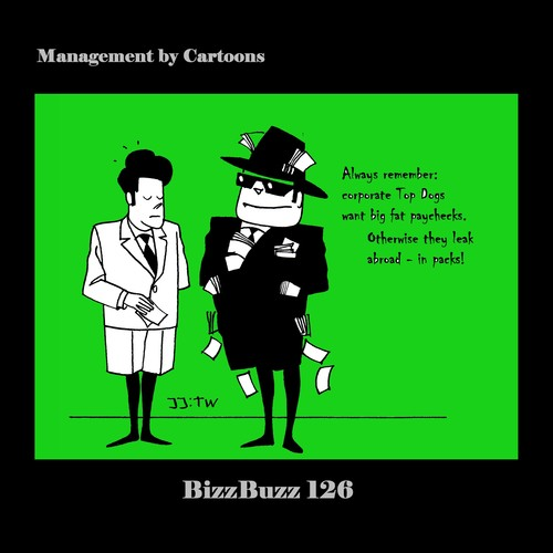 Cartoon: BizzBuzz Corporate Top Dogs (medium) by MoArt Rotterdam tagged bizzbuzz,bizztoons,businesscartoons,managementcartoons,managementbycartoons,officelife,officesurvival,alwaysremember,corporate,topdogs,hotshots,topmanagers,bigfatpaychecks,leakaway,leakabroad,inpacks