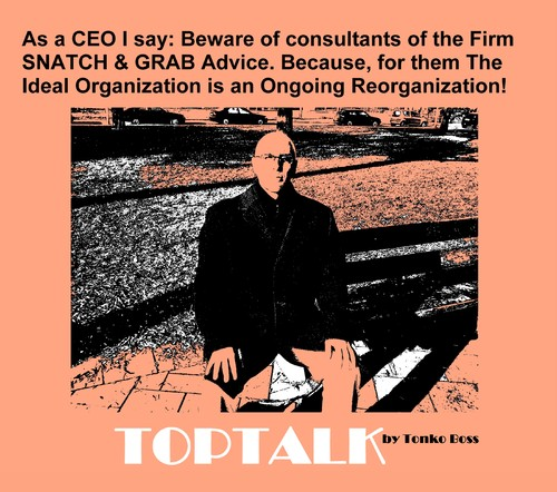 Cartoon: TopTalk - Ongoing Reorganization (medium) by MoArt Rotterdam tagged mauriceheuts,toptalk,ceowhisperer,ceowatcher,tonkoboss,ceotalk,ceoinside,ceo,topmanager,snatchandgrab,advice,idealorganization,ongoingreorganization,continuousreorganization,nonstopreorganization,alwaysreorganize