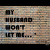 Cartoon: MH - My husband wont let me... (small) by MoArt Rotterdam tagged google,googlehits,manandwife,married,marriage,maritalissues,myhusbandwont,hewontletme,husband