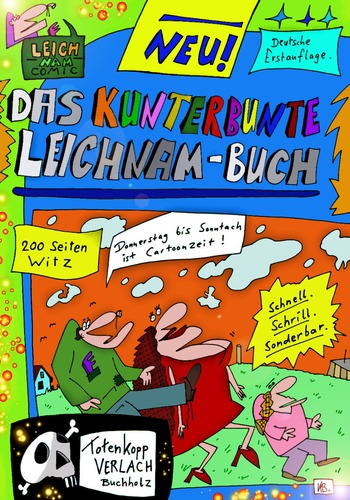 Cartoon: Weeeerbuuuung ... (medium) by Leichnam tagged werbung,kunterbunt,leichnambuch,leichnamcomic,totenkopf,buchholz,cartoonbuch,zeit,neu,erstauflage