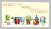 Cartoon: ROBOTS ARE STUPiD (small) by gamez tagged robot,gamez,georg,george,georgia,stupid