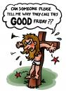 Cartoon: Angry Jesus (small) by illustrator tagged jesus,good,friday,angry,christ,mad,pain,cross,unhappy,cartoon,illustration,illustrator,welleman,gag,satire,wondering,upset,religion,belief