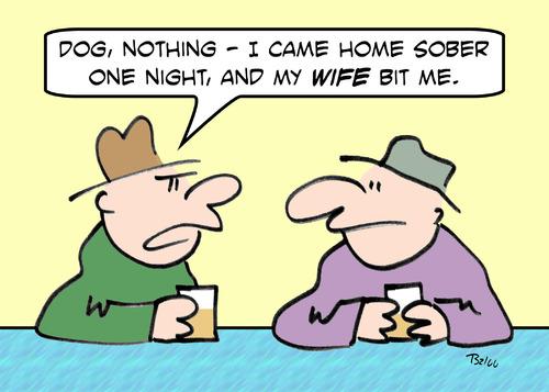 Cartoon: came home sober wife bit (medium) by rmay tagged sober,home,came,bit,wife