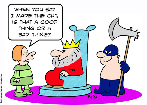 Cartoon: cut made good bad king axe (medium) by rmay tagged cut,made,good,bad,king,axe