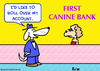 Cartoon: bank canine roll over account do (small) by rmay tagged bank,canine,roll,over,account,dog