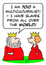 Cartoon: crown king multiculturalist (small) by rmay tagged crown,king,multiculturalist,slaves,world
